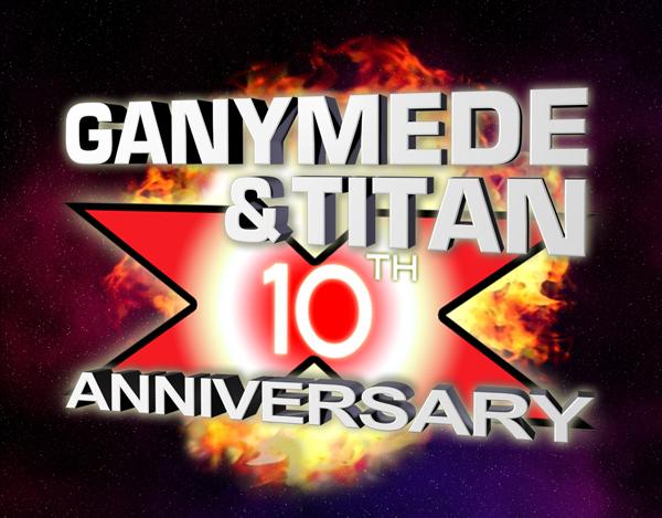 Ganymede & Titan 10th Anniversary